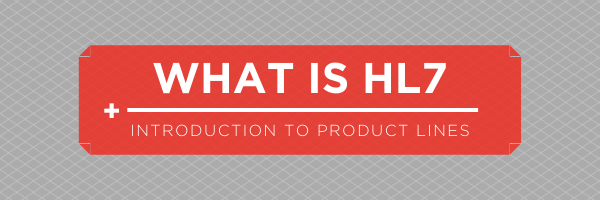 What is HL7 and intro to product lines